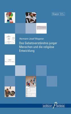 Das Gebetsverständnis junger Menschen und die religiöse Entwicklung von Wagener,  Hermann-Josef