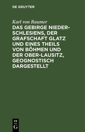Das Gebirge Nieder-Schlesiens, der Grafschaft Glatz und eines Theils von Böhmen und der Ober-Lausitz, geognostisch dargestellt von Raumer,  Karl Von