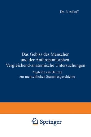 Das Gebiss des Menschen und der Anthropomorphen. Vergleichend-anatomische Untersuchungen von Adloff,  P.