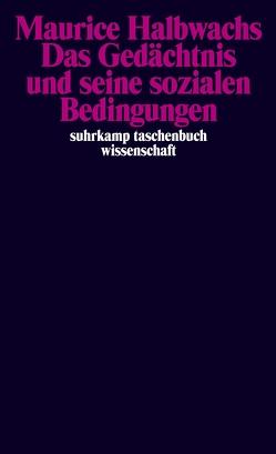 Das Gedächtnis und seine sozialen Bedingungen von Geldsetzer,  Lutz, Halbwachs,  Maurice