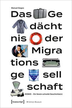Das Gedächtnis der Migrationsgesellschaft von Gogos,  Manuel