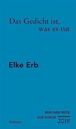 Das Gedicht ist, was es tut von Erb,  Elke