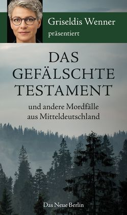 Das gefälschte Testament und andere Mordfälle aus Mitteldeutschland von Wenner,  Griseldis