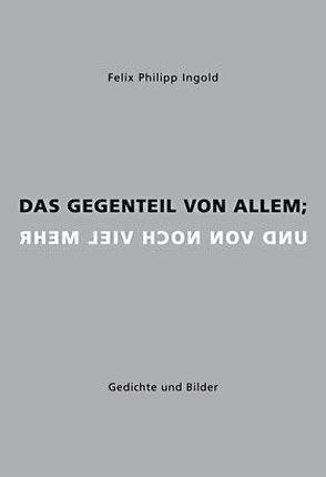 Das Gegenteil von allem; und von noch viel mehr von Ingold,  Felix Philipp, Pohl,  Kai