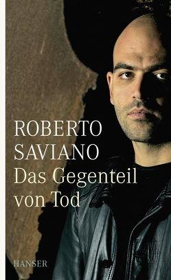 Das Gegenteil von Tod von Hausmann,  Friederike, Saviano,  Roberto, Seuß,  Rita