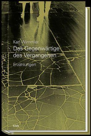 Das Gegenwärtige des Vergangenen von Wimmler,  Karl