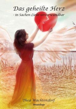 Das geheilte Herz – in Sachen Liebe unverwundbar von Wachtendorf,  Thea