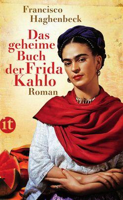 Das geheime Buch der Frida Kahlo von Haghenbeck,  Francisco, Hoffmann-Dartevelle,  Maria