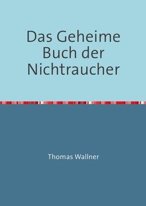 Das Geheime Buch der Nichtraucher von Wallner,  Thomas