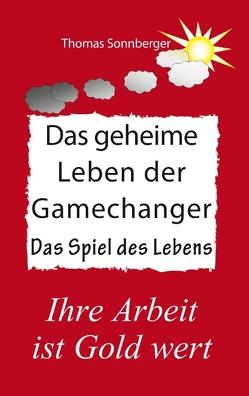 Das geheime Leben der Gamechanger von Sonnberger,  Thomas
