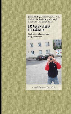 Das geheime Leben der Grätzeln von Edthofer,  Julia, Gouma,  Assimina, Neuhold,  Petra, u.a.