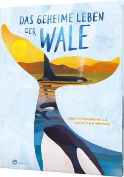 Das geheime Leben der Wale von Birkenstädt,  Sophie, Prasadam-Halls,  Smriti, Woodward,  Jonathan