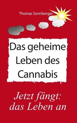 Das geheime Leben des Cannabis von Sonnberger,  Thomas