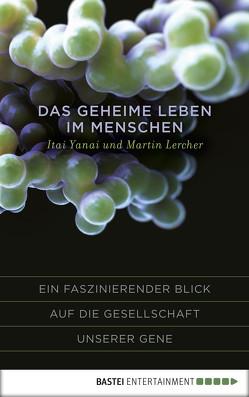 Das geheime Leben im Menschen von Lercher,  Martin, Yanai,  Itai