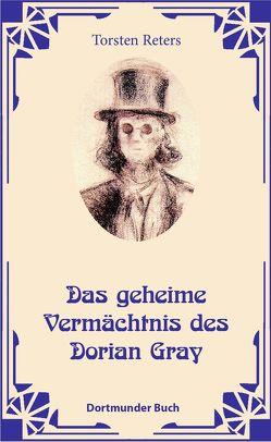 Das geheime Vermächtnis des Dorian Gray von Dr. Reters,  Torsten