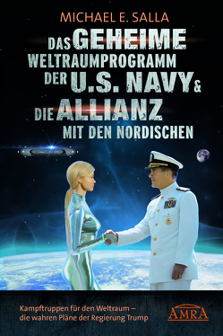 Das Geheime Weltraumprogramm der U.S. Navy & Die Allianz mit den Nordischen von Salla,  Michael E.