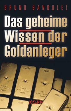 Das geheime Wissen der Goldanleger von Bandulet,  Bruno