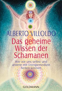Das geheime Wissen der Schamanen von Hickisch,  Burkhard, Villoldo,  Alberto