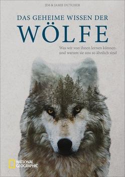 Das geheime Wissen der Wölfe von Dutcher,  Jamie, Dutcher,  Jim, Genning,  Annika