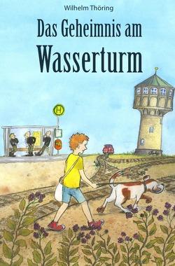 Das Geheimnis am Wasserturm von Thöring,  Wilhelm