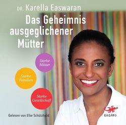 Das Geheimnis ausgeglichener Mütter von Dr. Easwaran,  Karella, Schützhold,  Elke