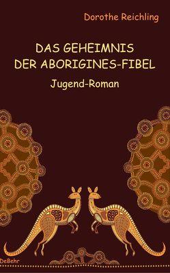 Das Geheimnis der Aborigines-Fibel – Jugend-Roman von Reichling,  Dorothe