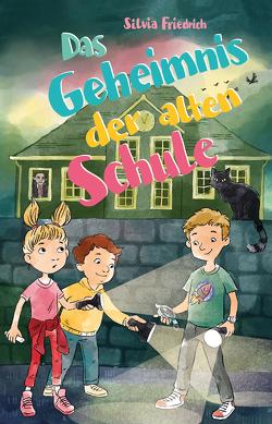 Das Geheimnis der alten Schule von Friedrich,  Silvia