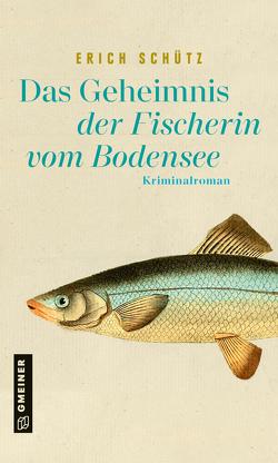 Das Geheimnis der Fischerin vom Bodensee von Schütz,  Erich