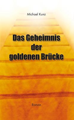 Das Geheimnis der goldenen Brücke von Kunz,  Michael