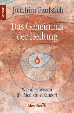 Das Geheimnis der Heilung von Faulstich,  Joachim