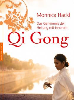 Das Geheimnis der Heilung mit innerem Qi Gong von Hackl,  Monnica