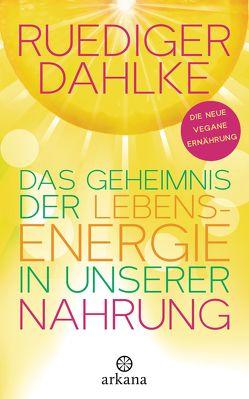 Das Geheimnis der Lebensenergie in unserer Nahrung von Dahlke,  Ruediger