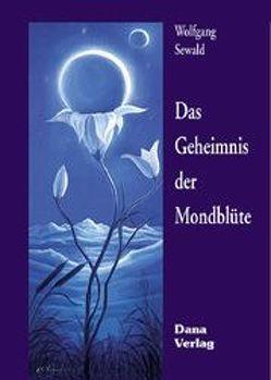 Das Geheimnis der Mondblüte von Hoffmann,  Wilfried, Sewald,  Wolfgang