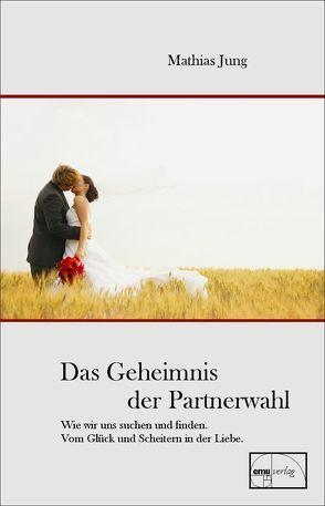 Das Geheimnis der Partnerwahl von Jung,  Mathias, Montermann,  Andrea