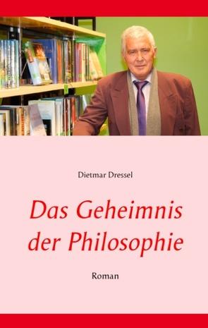 Das Geheimnis der Philosophie von Dressel,  Dietmar
