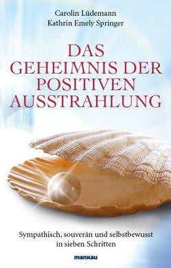 Das Geheimnis der positiven Ausstrahlung von Lüdemann,  Carolin, Springer,  Kathrin Emely