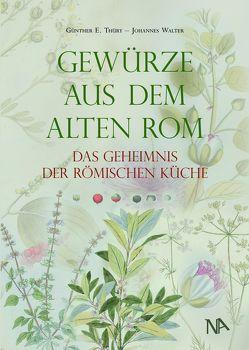 Das Geheimnis der römischen Küche von Thüry,  Günther E., Walter,  Johannes
