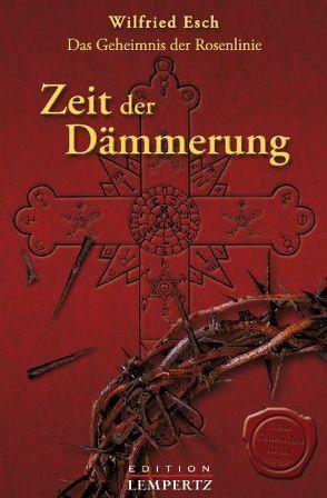 Das Geheimnis der Rosenlinie – Zeit der Dämmerung von Esch,  Wilfried