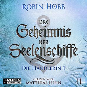 Das Geheimnis der Seelenschiffe 1 von Hobb,  Robin, Lühn,  Matthias, Thon,  Wolfgang