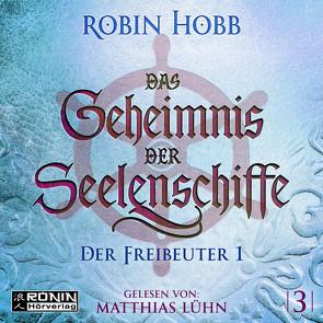 Das Geheimnis der Seelenschiffe 3 von Hobb,  Robin, Lühn,  Matthias, Thon,  Wolfgang