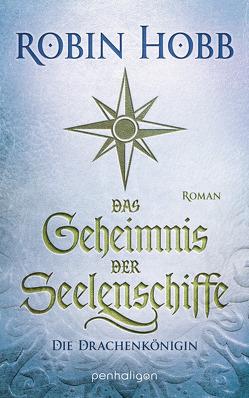 Das Geheimnis der Seelenschiffe – Die Drachenkönigin von Hobb,  Robin, Thon,  Wolfgang