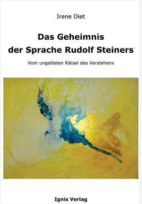 Das Geheimnis der Sprache Rudolf Steiners von Diet,  Irene