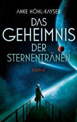 Das Geheimnis der Sternentränen von Höhl-Kayser,  Anke