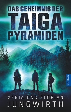 Das Geheimnis der Taiga-Pyramiden von Jungwirth,  Florian, Jungwirth,  Xenia