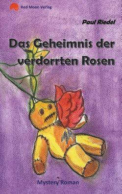 Das Geheimnis der verdorrten Rosen von Riedel,  Paul