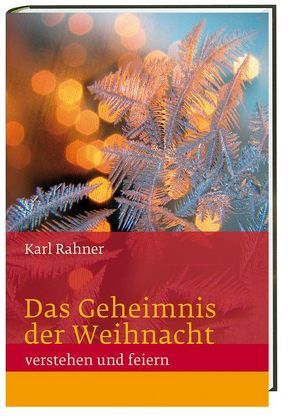 Das Geheimnis der Weihnacht verstehen und feiern von Rahner,  Karl
