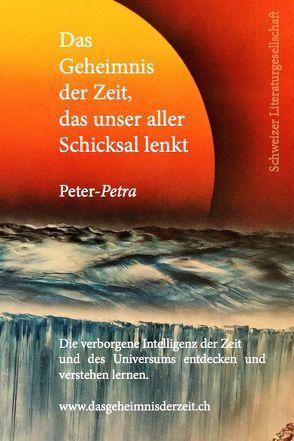 Das Geheimnis der Zeit, das unser aller Schicksal lenkt von Peter-Petra