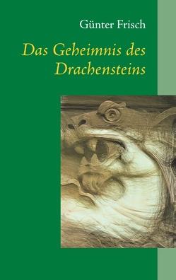 Das Geheimnis des Drachensteins von Frisch,  Günter