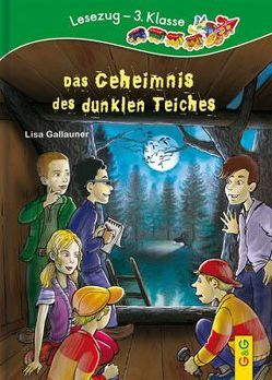 LESEZUG/3. Klasse: Das Geheimnis des dunklen Teiches von Gallauner,  Lisa, Torreiter,  Stefan