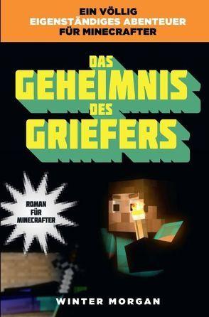 Das Geheimnis des Griefers – Roman für Minecrafter von Morgan,  Winter